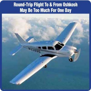Round-Trip Flight To & From Oshkosh May Be Too Much For One Day