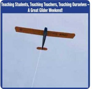 Teaching Students, Teaching Teachers, Teaching Ourselves A Great Glider Weekend!